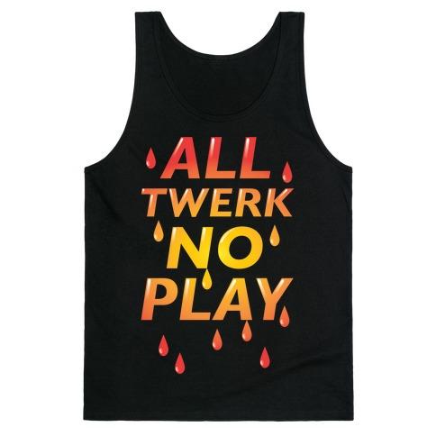 All Twerk No Play Tank Top