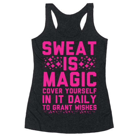 Sweat Is Magic Cover Yourself In It Daily To Grant Wishes Racerback Tank Top