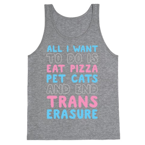 All I Want To Do Is Eat Pizza Pet Cats And End Trans Erasure Tank Top