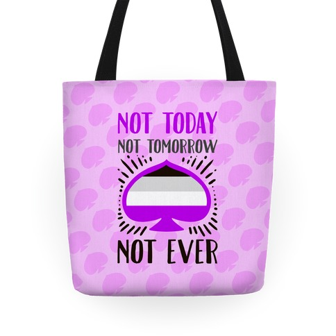 Not Today Not Tomorrow Not Ever (Asexual Pride) Tote