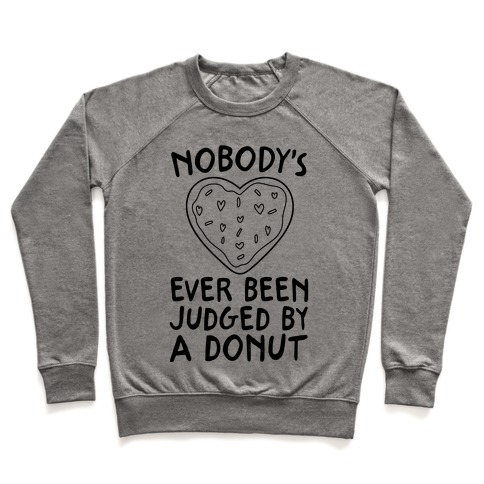 Nobody's Ever Been Judged By A Donut Pullover