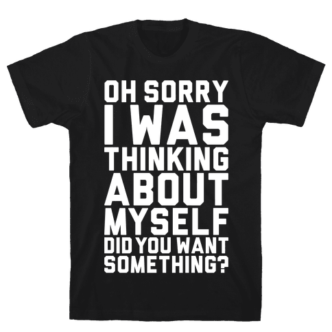 Thinking About Myself Mens T-Shirt