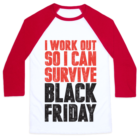 I Work Out So I Can Survive Black Friday Baseball Tee