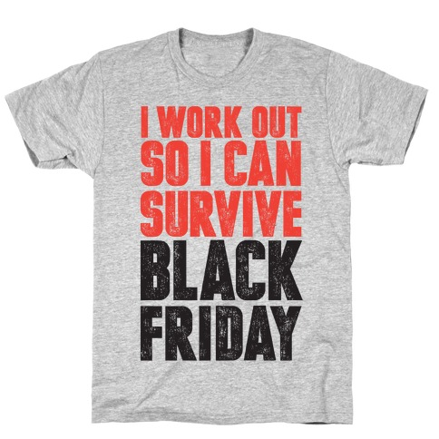 I Work Out So I Can Survive Black Friday T-Shirt