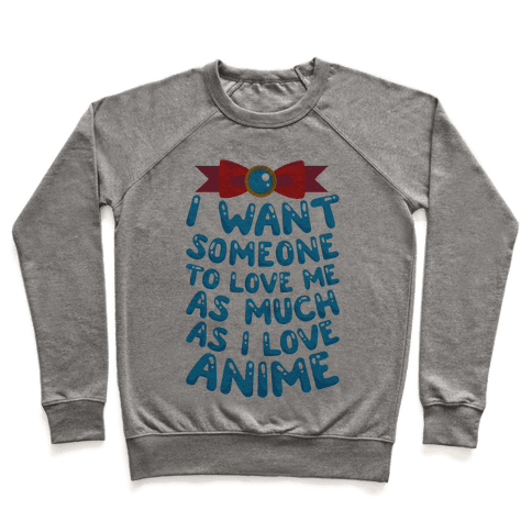 I Want Someone To Love Me As Much As I Love Anime Pullover