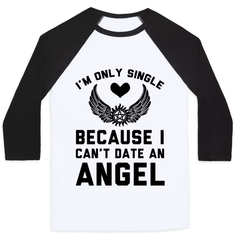 I'm Only Single Because I Can't Date An Angel Baseball Tee