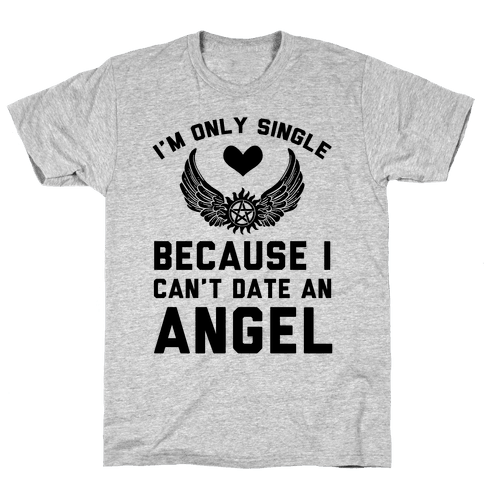 I'm Only Single Because I Can't Date An Angel Mens T-Shirt