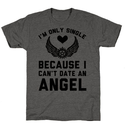 I'm Only Single Because I Can't Date An Angel