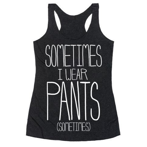 Sometimes I Wear Pants...Sometimes Racerback Tank Top