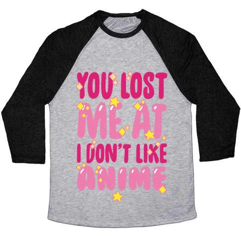 You Lost Me At I Don't Like Anime Baseball Tee