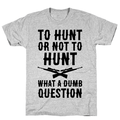 To Hunt Or Not To Hunt Mens T-Shirt