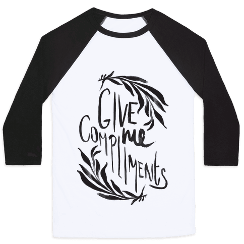 Give Me Compliments Baseball Tee