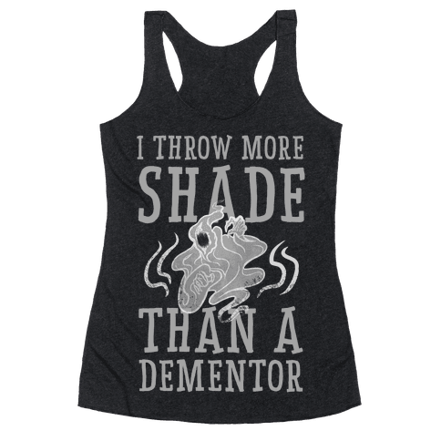 I Throw More Shade Than a Dementor Racerback Tank Top