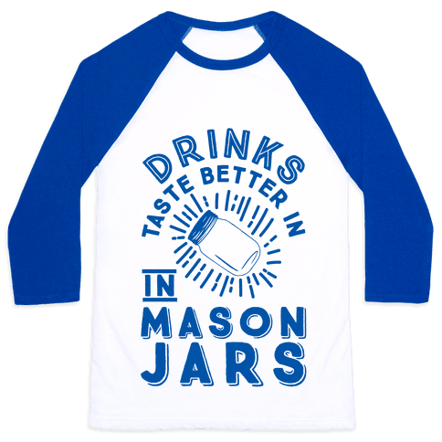 Drinks Taste Better In Mason Jars Baseball Tee