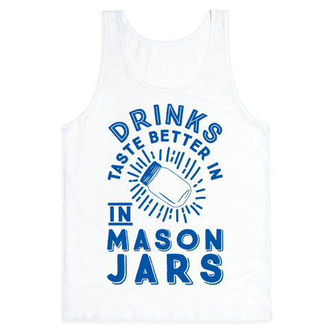 Drinks Taste Better In Mason Jars Tank Top