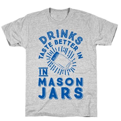 Drinks Taste Better In Mason Jars T-Shirt