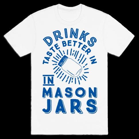 Drinks Taste Better In Mason Jars Mens T-Shirt