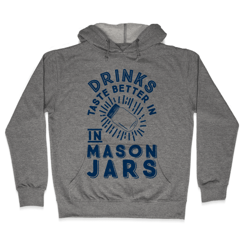 Drinks Taste Better In Mason Jars Hooded Sweatshirt