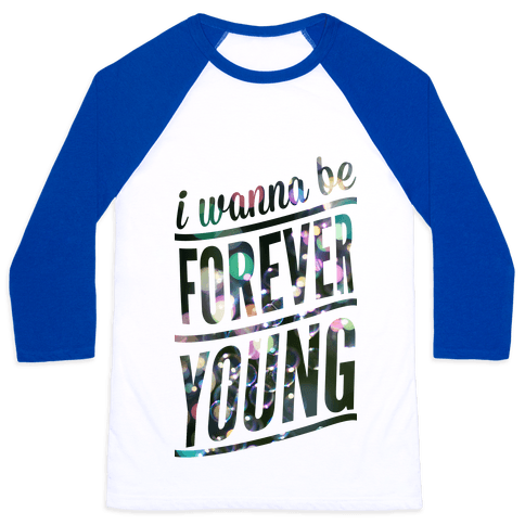 I Wanna Be Forever Young Baseball Tee