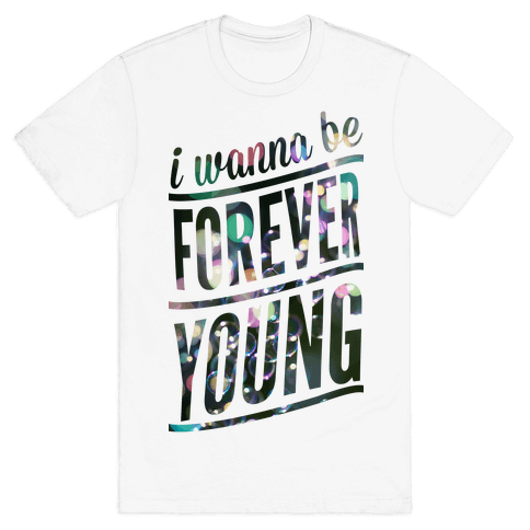 I Wanna Be Forever Young Mens T-Shirt