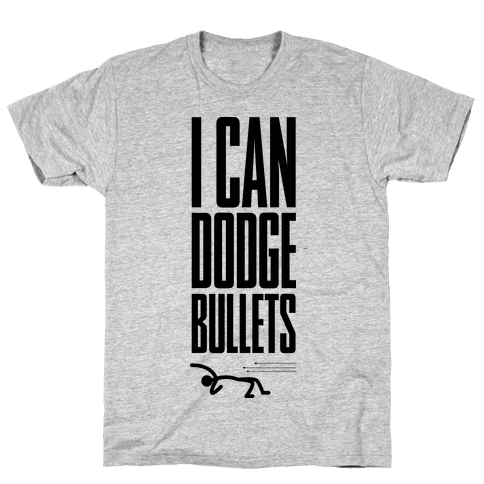 I Can Dodge Bullets Mens T-Shirt