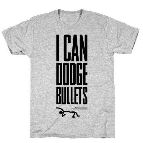 I Can Dodge Bullets T-Shirt