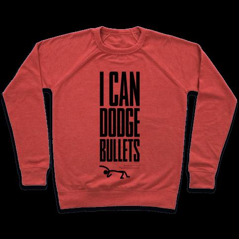 I Can Dodge Bullets Pullover