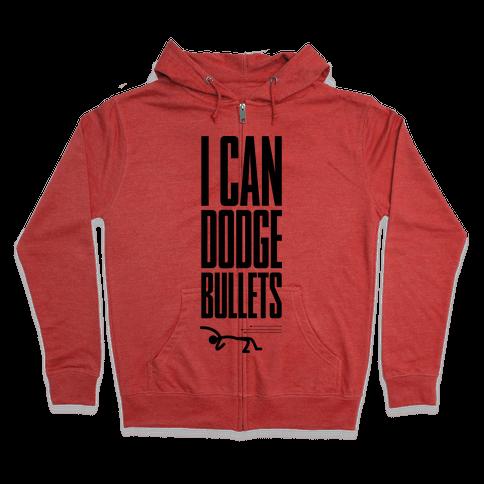 I Can Dodge Bullets Zip Hoodie