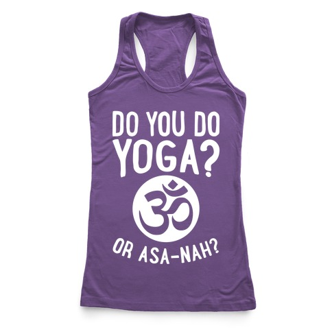 Do You Do Yoga? Or Asa-nah? Racerback Tank Top