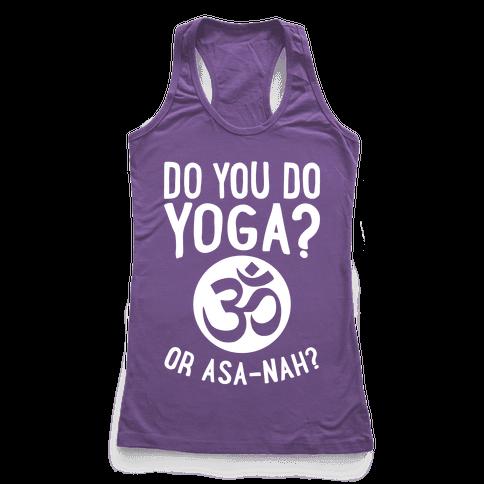 Do You Do Yoga? Or Asa-nah? Racerback Tank Top