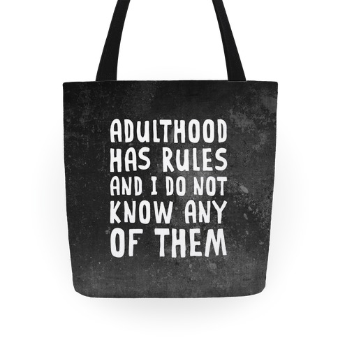 Adulthood Has Rules And I Do Not Know Them Tote