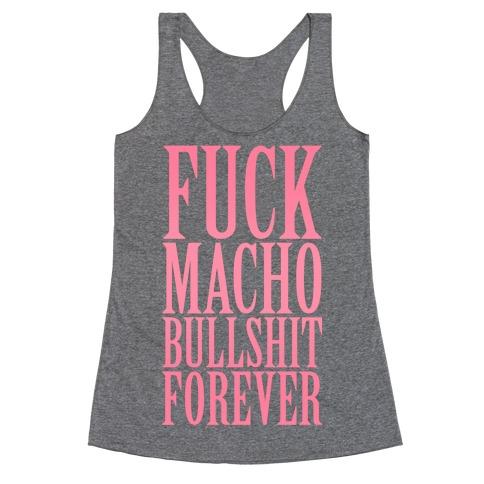 F*** Macho Bullshit Forever Racerback Tank Top