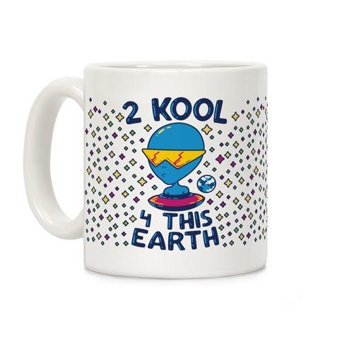 2 Kool 4 This Earth Coffee Mug