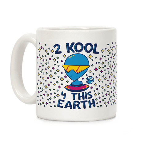 2 Kool 4 This Earth Coffee Mug