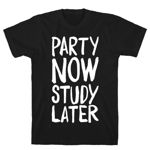 Party Now, Study Later Mens T-Shirt