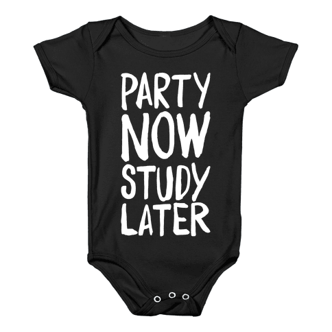 Party Now, Study Later Baby Onesy