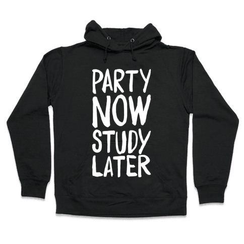 Party Now, Study Later Hooded Sweatshirt