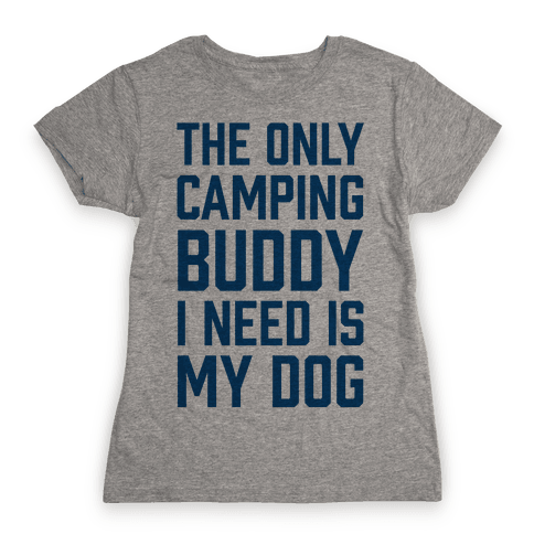 The Only Camping Buddy I Need Is My Dog Womens T-Shirt