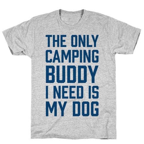 The Only Camping Buddy I Need Is My Dog Mens T-Shirt