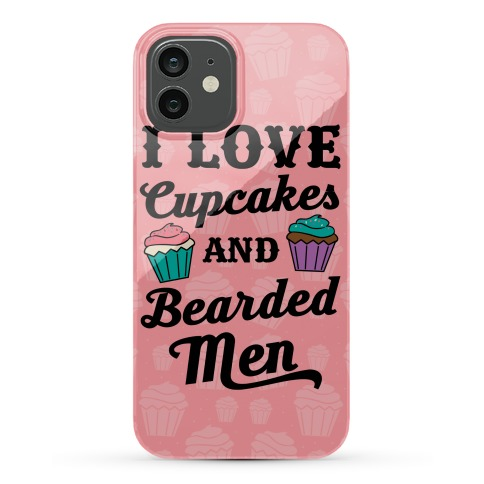 I Love Cupcakes and Bearded Men Phone Case