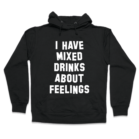 I Have Mixed Drinks About Feelings (White Ink) Hooded Sweatshirt