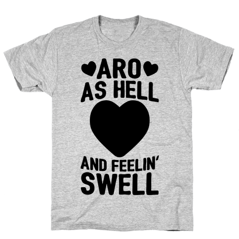 Aro As Hell And Feelin' Swell Mens T-Shirt