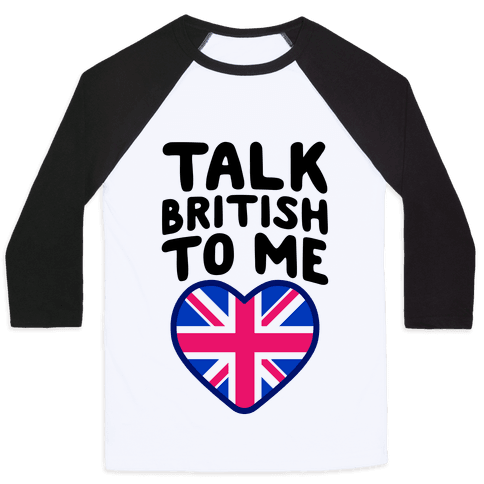 Talk British To Me Baseball Tee