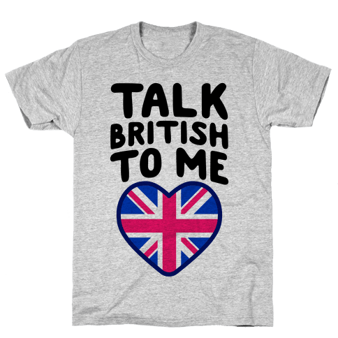 Talk British To Me Mens T-Shirt