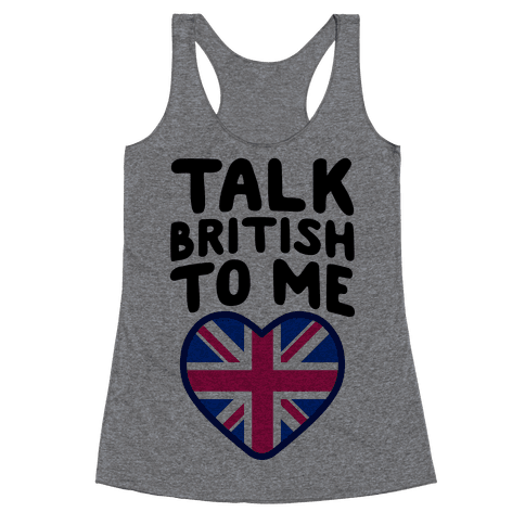 Talk British To Me Racerback Tank Top