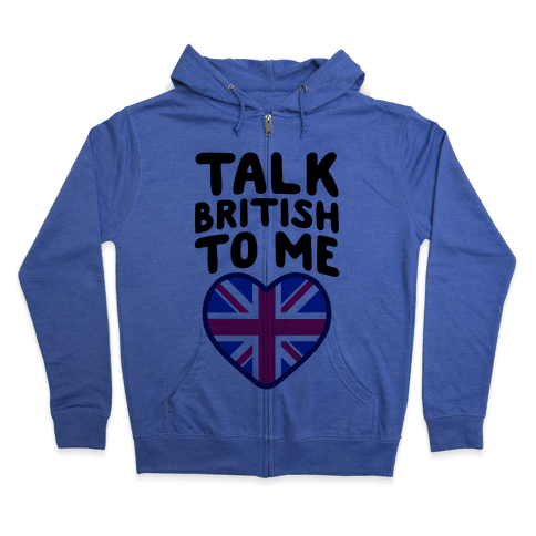 Talk British To Me Zip Hoodie