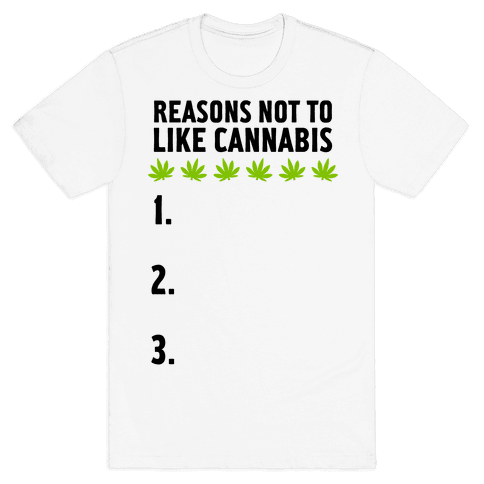 Reasons Not To Like Cannabis Mens T-Shirt