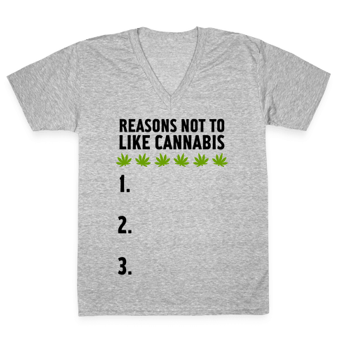 Reasons Not To Like Cannabis V-Neck Tee Shirt