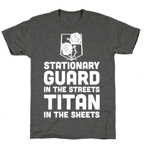 Stationary Guard In The Streets Titan In The Sheets T-Shirt