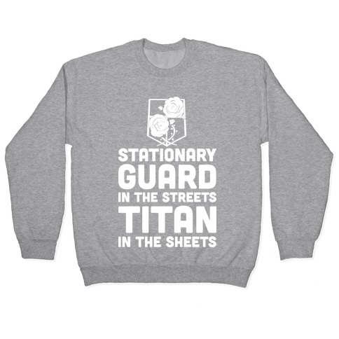 Stationary Guard In The Streets Titan In The Sheets Pullover